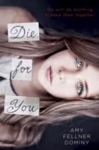 Die for You eBook by Amy Fellner Dominy