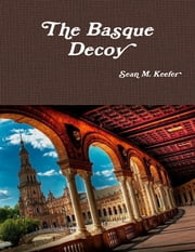 The Basque Decoy ebook by Sean M. Keefer