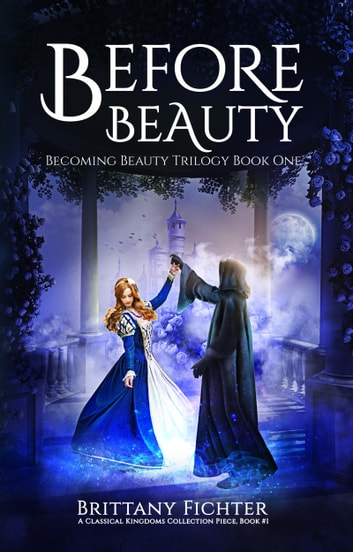 Before Beauty - A Retelling Beauty and the Beast ebook by Brittany Fichter