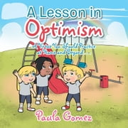 A Lesson in Optimism - A Virtue You Should Practice at Home and Beyond . . . ebook by Paula Gomez