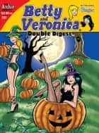 Betty & Veronica Double Digest #195 ebook by Script: George Gladir, Mike Pellowski ART: Stan Goldberg, Jim Amash, Barry Grossman and Bob Bolling Cover by Dan Parent