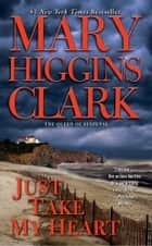 Just Take My Heart: A Novel - A Novel ebook by Mary Higgins Clark