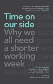 Time On Our Side - Why we all need a shorter working week ebook by Juliet B. Schor,Robert Skidelsky,Tim Jackson