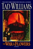 The War Of The Flowers ebook by Tad Williams