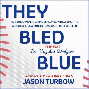 They Bled Blue - Fernandomania, Strike-Season Mayhem, and the Weirdest Championship Baseball Had Ever Seen: The 1981 Los Angeles Dodgers audiobook by Jason Turbow