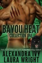 Bayou Heat Collection One ebook by Laura Wright,Alexandra Ivy