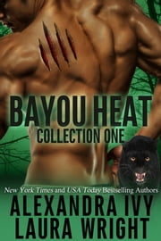 Bayou Heat Collection One - (Books 1-6) ebook by Laura Wright, Alexandra Ivy