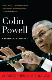 Colin Powell - A Political Biography ebook by Christopher D. O'Sullivan