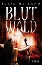 Blutwald - Roman eBook by Julie Heiland