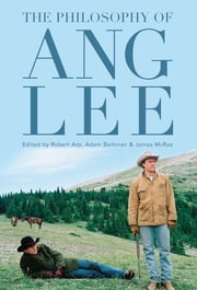 The Philosophy of Ang Lee ebook by Robert Arp,Adam Barkman,James McRae,James McRae,Renee Kohler-Ryan,Sydney Palmer,Michael Thompson,Jeff Bush,Misty Jameson,Patricia Brace,Carl Dull,Ronda Roberts,Basileios Kroustallis,Adam Barkman,Timothy M. Dale,Joseph J. Foy,David Zietsma,Nancy Kang,Susanne Schmetkamp,David Koepsell,George Hole,James Mahon