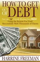 "How to Get Out of Debt: Get an ""A"" Credit Rating for Free ebook by Harrine Freeman"