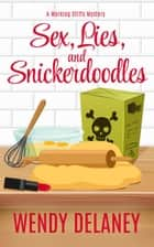 Sex, Lies, and Snickerdoodles - A Working Stiffs Mystery, #2 ebook by Wendy Delaney