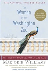 The Woman at the Washington Zoo - Writings on Politics, Family, and Fate ebook by Marjorie Williams