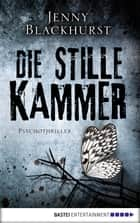 Die stille Kammer - Psychothriller ebook by Jenny Blackhurst