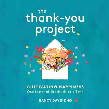 The Thank-You Project - Cultivating Happiness One Letter of Gratitude at a Time audiobook by Nancy Davis Kho