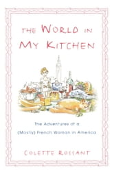 The World in My Kitchen - The Adventures of a (Mostly) French Woman in New York ebook by Colette Rossant