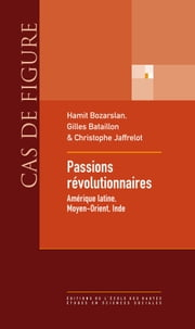 Passions révolutionnaires - Amérique latine, Moyen-Orient, Inde ebook by Kobo.Web.Store.Products.Fields.ContributorFieldViewModel