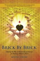 Brick by Brick - Healing His Way a Devotional and Journal for Healing a Woman's Heart ebook by Keven C. Covert