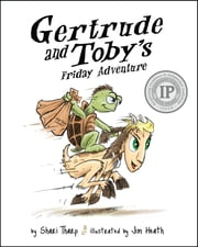 Gertrude and Toby's Friday Adventure ebook by Shari Tharp,Jim Heath, Illustrator