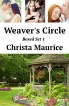 Weaver's Circle Boxed Set 1 - Weaver's Circle ebook by Christa Maurice