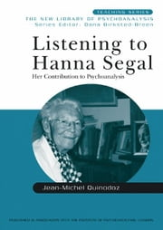 Listening to Hanna Segal - Her Contribution to Psychoanalysis ebook by Jean-Michel Quinodoz