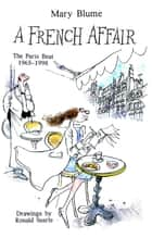 A French Affair - The Paris Beat, 1965-1998 ebook by Mary Blume
