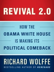 Revival 2.0: How the Obama White House Is Making Its Political Comeback ebook by Richard Wolffe