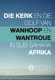 Die Kerk en die Golf van Wanhoop en Wantroue in Sub-Sahara Afrika. ebook by Stephan Joubert