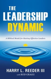 The Leadership Dynamic - A Biblical Model for Raising Effective Leaders ebook by Harry L. Reeder III,Rod Gragg