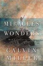 Miracles and Wonders - How God Changes His Natural Laws to Benefit You ebook by Calvin Miller