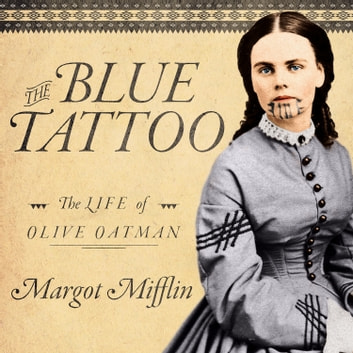The Blue Tattoo - The Life of Olive Oatman audiobook by Margot Mifflin