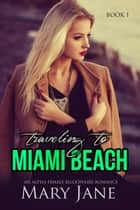 Traveling to MIAMI BEACH: An Alpha Female Billionaire Romance (Book 1 & 2) ebook by Mary Jane