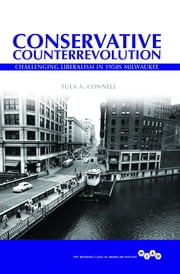 Conservative Counterrevolution - Challenging Liberalism in 1950s Milwaukee ebook by Tula A. Connell