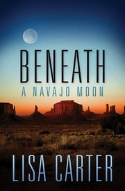 Beneath a Navajo Moon ebook by Lisa Carter