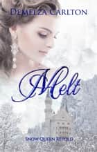 Melt - Snow Queen Retold ebook by Demelza Carlton