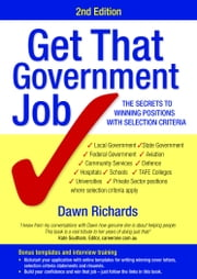 Get that Government Job - The Secrets to Winning Positions with Selection Criteria ebook by Dawn Richards