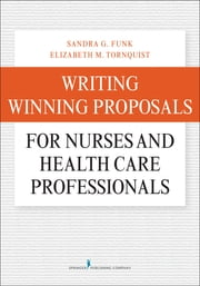 Writing Winning Proposals for Nurses and Health Care Professionals ebook by Dr. Sandra Funk, PhD, FAAN,Elizabeth Tornquist, MA, FAAN