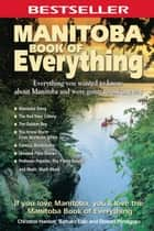 Manitoba Book of Everything: Everything You Wanted to Know About Manitoba and Were Going to Ask Anyway ebook by Christine Hanlon