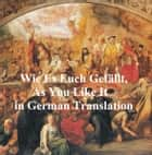 Wie Es Euch Gefallt (As You Like It in German translation) ebook by William Shakespeare