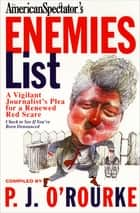 The American Spectator's Enemies List - A Vigilant Journalist's Plea for a Renewed Red Scare ebook by P. J. O'Rourke