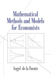 Mathematical Methods and Models for Economists ebook by Fuente, Angel De La