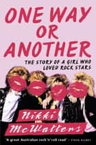 One Way or Another - The Story of a Girl Who Loved Rock Stars ebook by Nikki McWatters