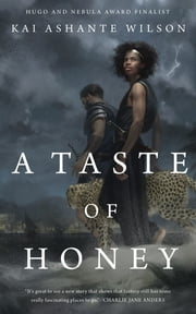 A Taste of Honey ebook by Kai Ashante Wilson