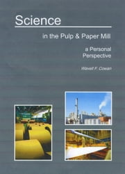 Science in the Pulp & Paper Mill ... A Personal Perspective ebook by Wavell Cowan