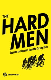 The Hardmen: Legends and Lessons of the Cycling Gods ebook by Frank Strack,The Velominati