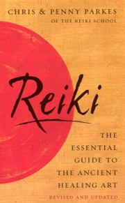 Reiki - The Essential Guide to Ancient Healing Art ebook by Chris Parkes,Penny Parkes