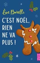 C'est Noël, rien ne va plus ! ebook by Eve Borelli