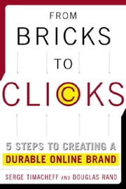 From Bricks to Clicks: 5 Steps to Creating a Durable Online Brand ebook by Timacheff, Serge