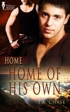 Home of His Own ebook by T.A. Chase
