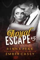 Royal Escape #5 ebook by Ember Casey, Renna Peak